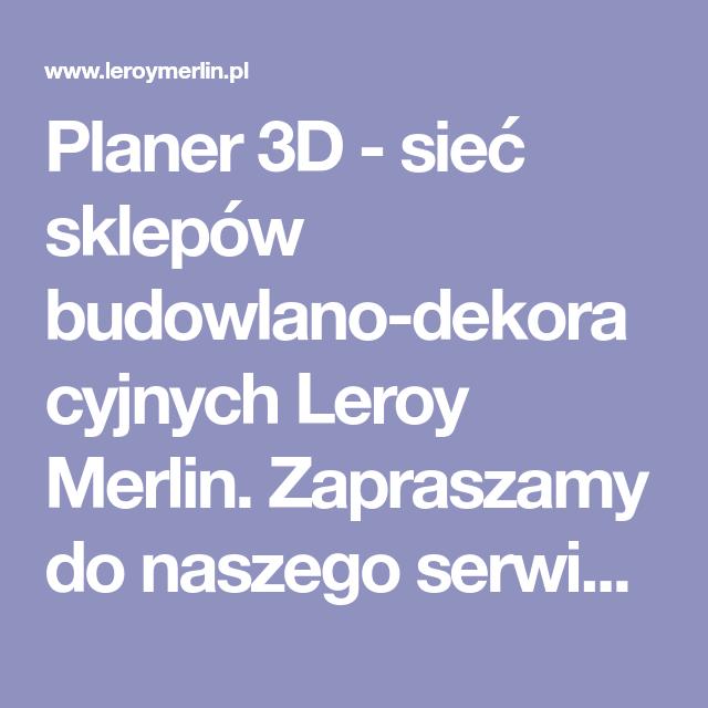 Planer 3d Siec Sklepow Budowlano Dekoracyjnych Leroy Merlin Zapraszamy Do Naszego Serwisu
