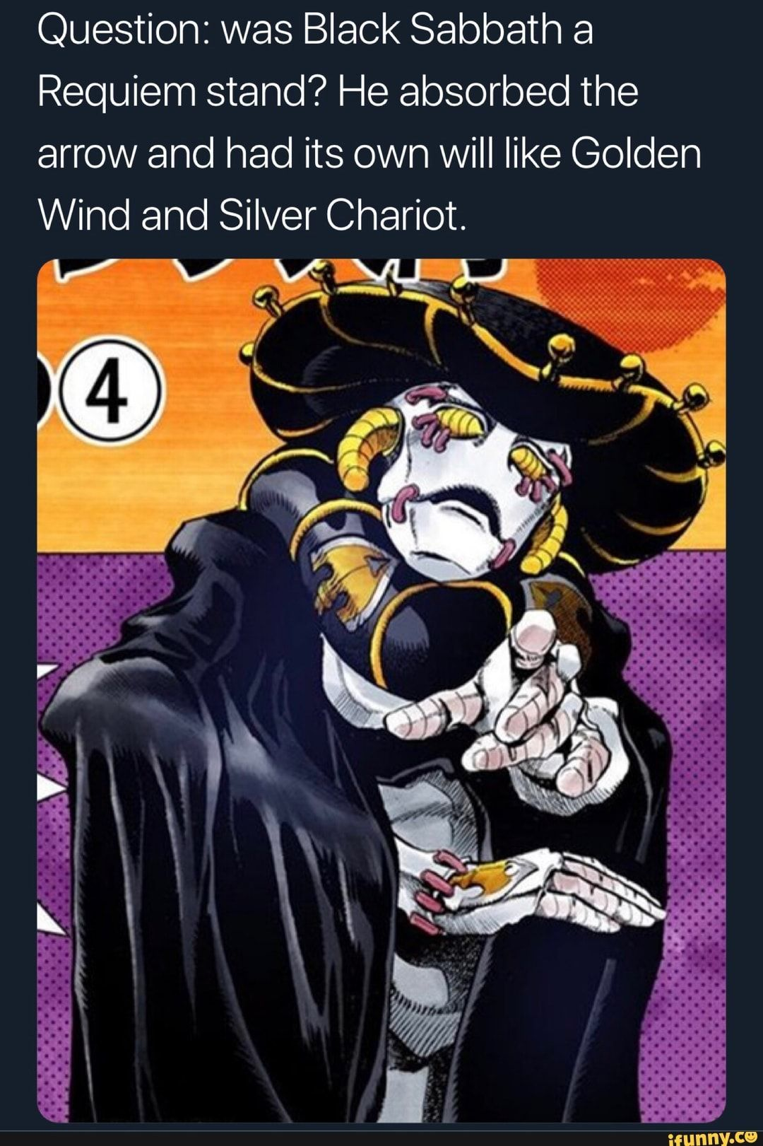 Question Was Black Sabbath A Requiem Stand He Absorbed The Arrow And Had Its Own Will Like Golden Wind And Silver Chariot Ifunny Requiem Stands Black Sabbath Jojo Bizzare Adventure Feel free to post your wallpapers on this thread and/or message me about it so i can update this post. black sabbath a requiem stand