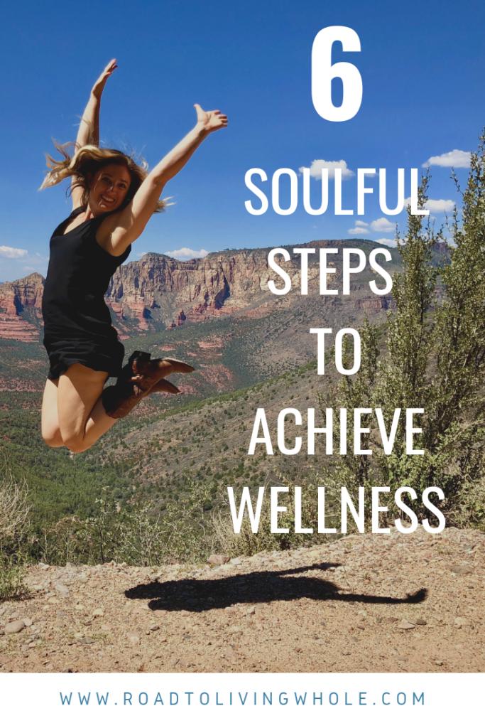 6 Soulful Steps To Achieve Wellness Wellness Achievement Wellness Tips