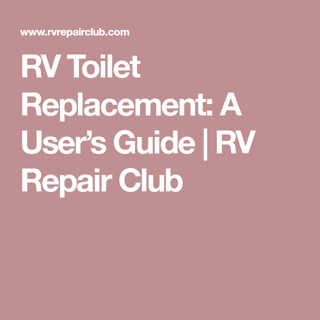 Rv Toilet Replacement  A User U2019s Guide