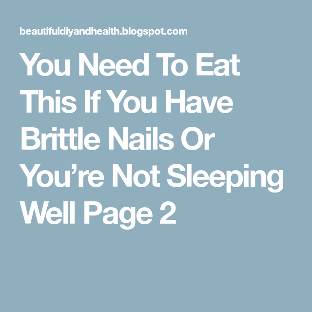 You Need To Eat This If You Have Brittle Nails Or You're Not Sleeping Well Page 2