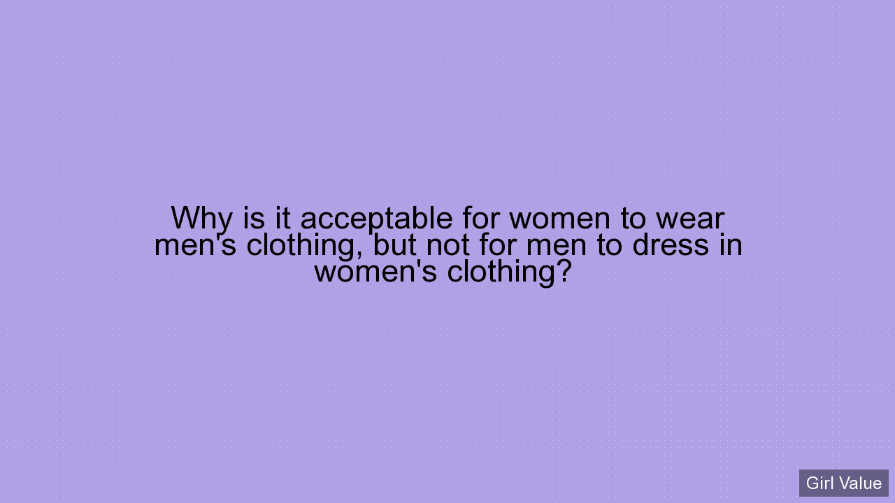 Why is it acceptable for women to wear men's clothing, but not for men to dress in women's clothing?