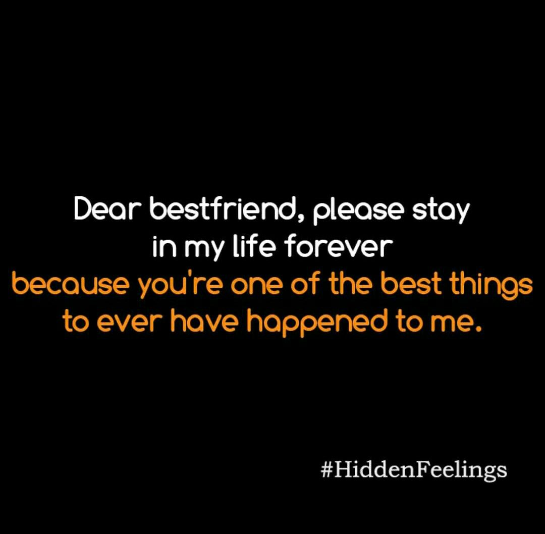 Dear Best Friend Please Stay In My Life Forever Because You Re One Of The Best Things To Ever Have Happened My Life Quotes Famous Friendship Quotes Bff Quotes