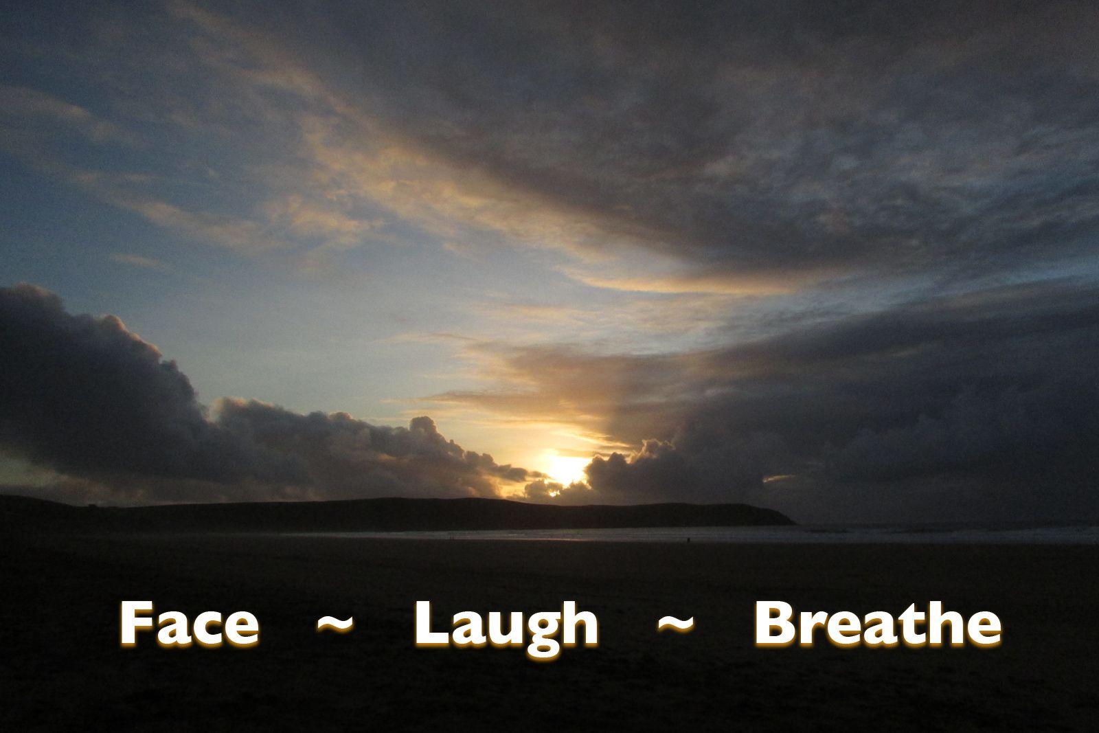 Face ~ Laugh ~ Breathe