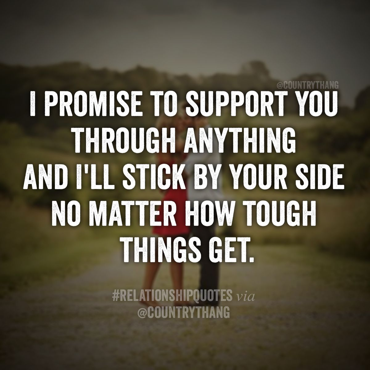 I Promise To Support You Through Anything And I Ll Stick By Your Side No Matter How Tough Things Get Relationshi Fiance Quotes Together Quotes Promise Quotes