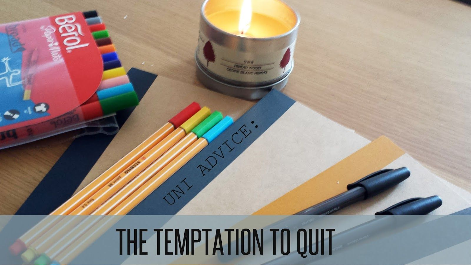 THE BEAUTY TYPE - beauty & lifestyle blog: UNI ADVICE: TEMPTATION TO QUIT?