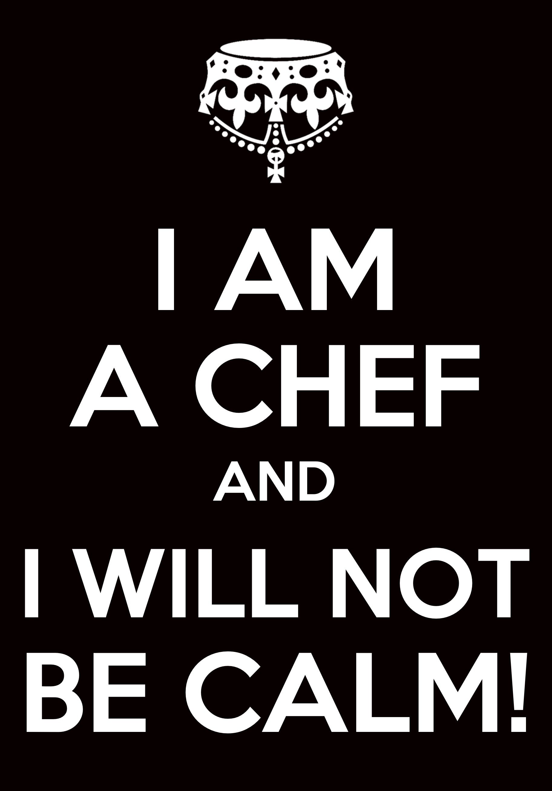 addd2feb I know too many cooks and chefs that are like this. Bakers are calm because  we're always baked! :p