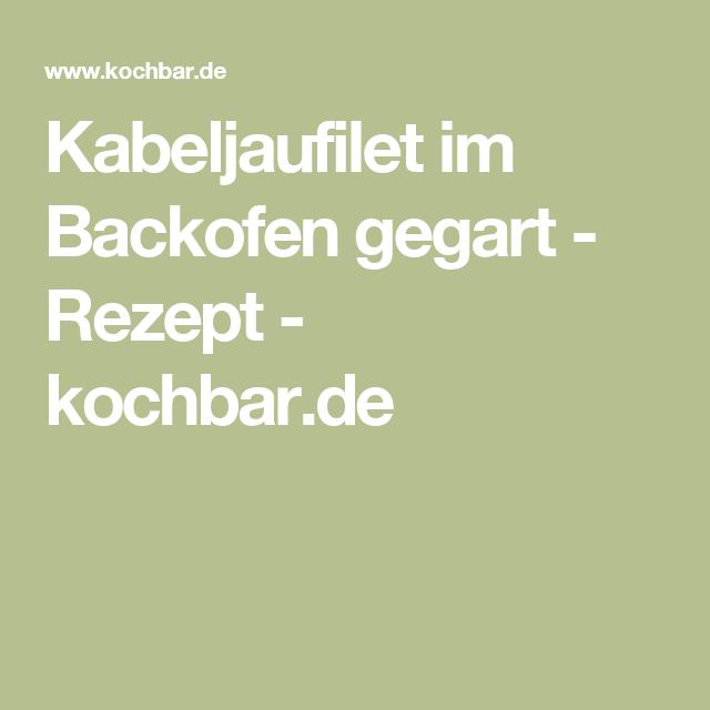 Kabeljaufilet im Backofen gegart - Rezept - kochbar.de