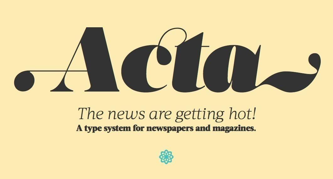 Acta | Next FontShop + + + Mit Acta entwickelt DSType-Gründer Dino Dos Santos ein gut ausgebautes Schriftsystem für den anspruchsvollen Satz von Zeitungen und Zeitschriften. Stilistisch erinnert die Editorial-Familie an eine »gut gelaunte« Bodoni, mit feinen Serifen, viel Schwung und Kontrasten, die mit zunehmender der Strichstärke ansteigen. Allerdings ist sie aufgrund ihrer Konstruktion leichter zu handhaben und besser zu lesen. #editorial