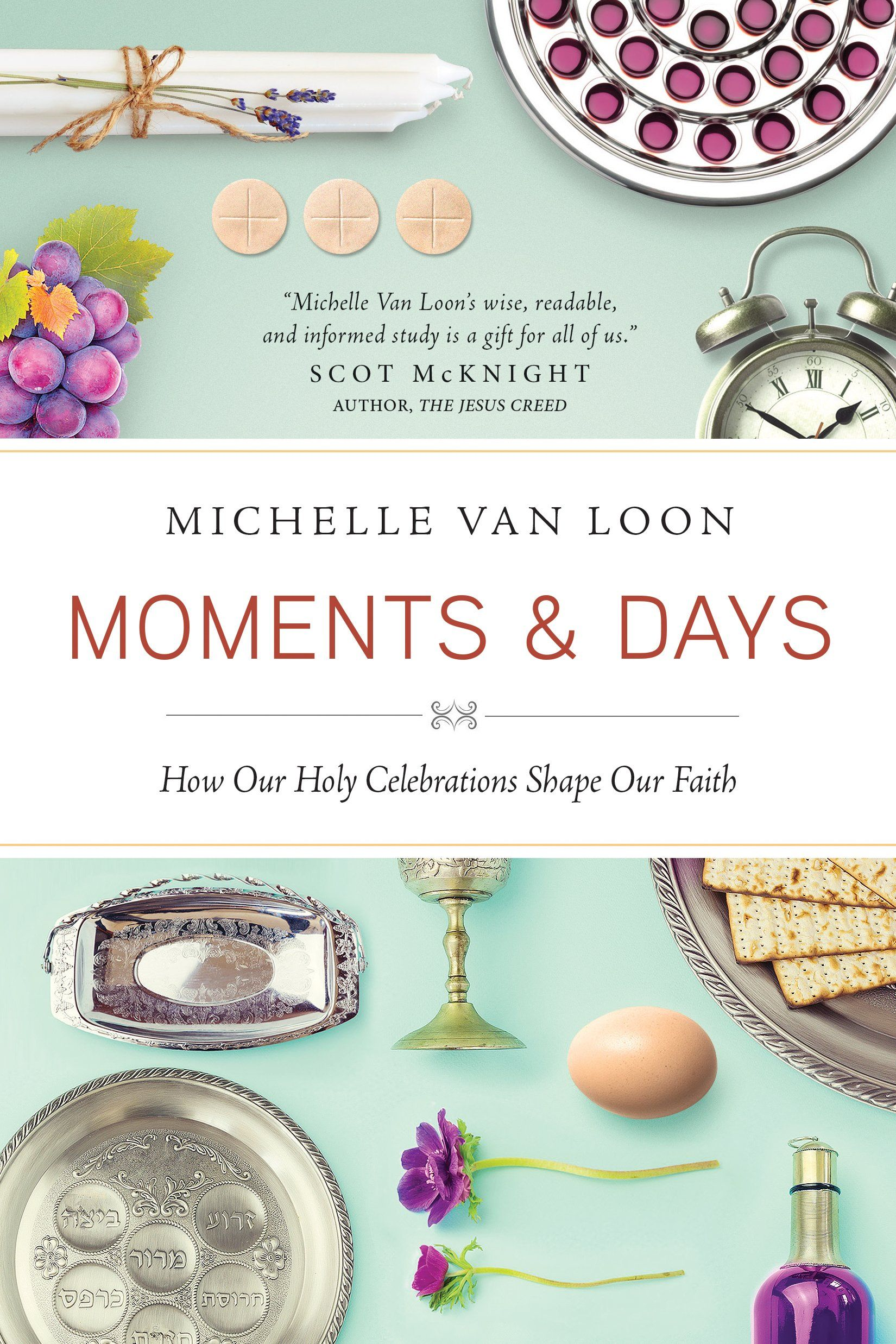 Moments & Days: How Our Holy Celebrations Shape Our Faith: Michelle Van Loon: 9781631464638: Amazon.com: Books