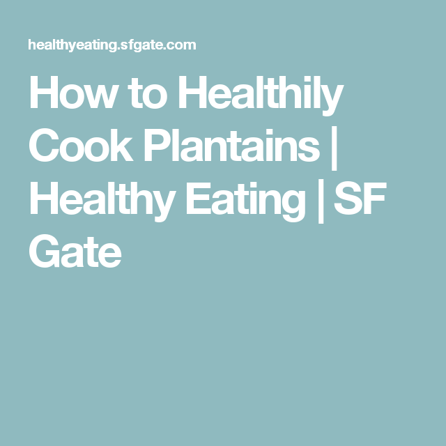How to Healthily Cook Plantains | Healthy Eating | SF Gate