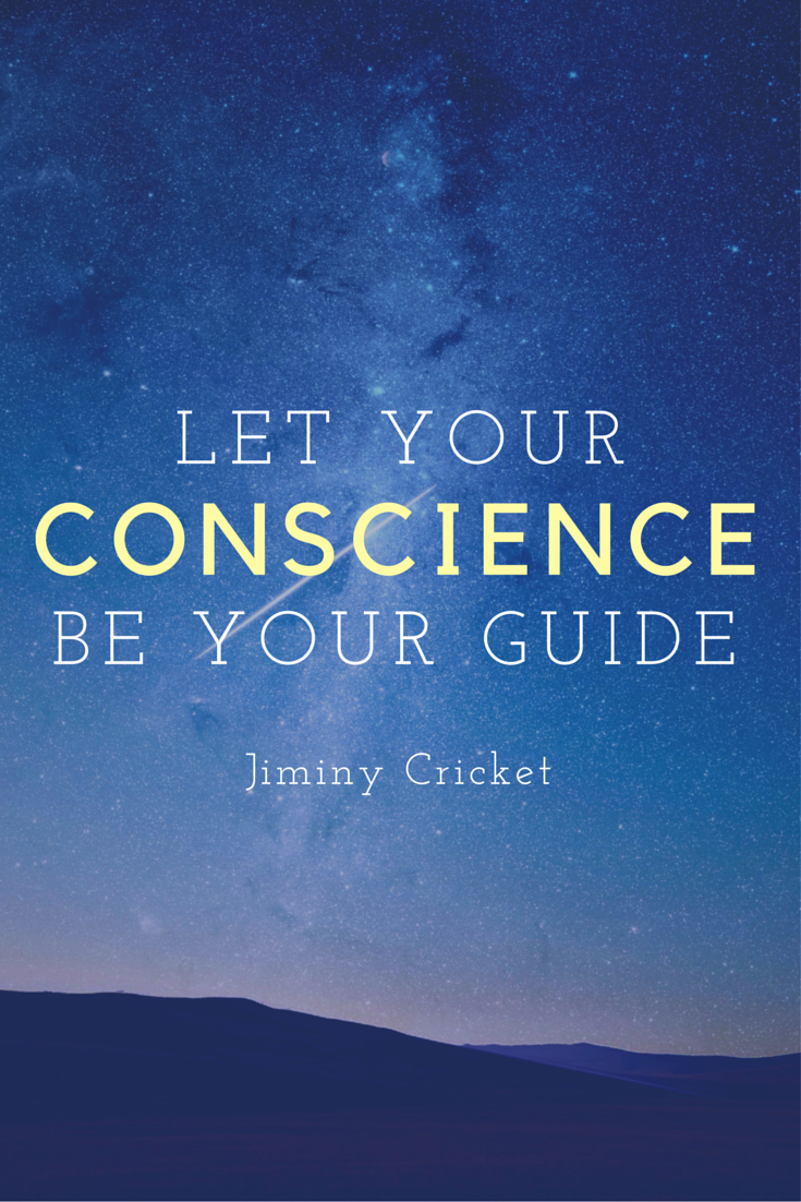 Quote Let your conscience be your guideJiminy Cricket