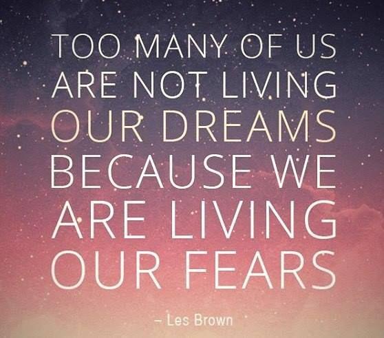 Demasiadas pessoas não estão a viver os seus Sonhos, poruqe está a viver os seus medos!