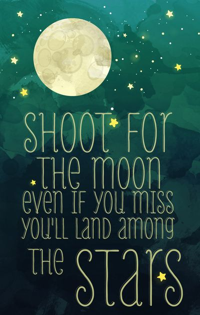 Shoot For The Moon Even If You Miss Youll Land Among The Stars