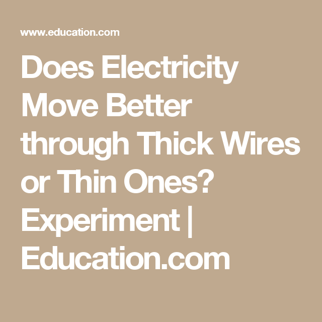 Does Electricity Move Better through Thick Wires or Thin Ones ...