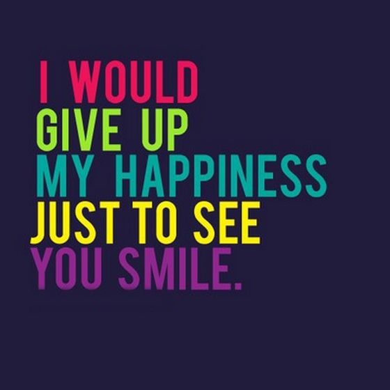 I Would Give Up My Happiness Just Saying Pictures Your Smile Quotes Sweet Quotes Smile Quotes
