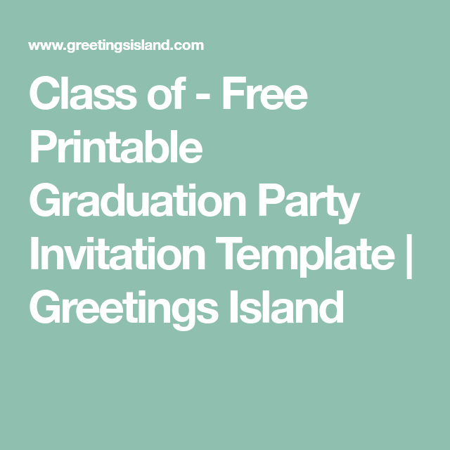 Class of Free Printable Graduation Party Invitation Template