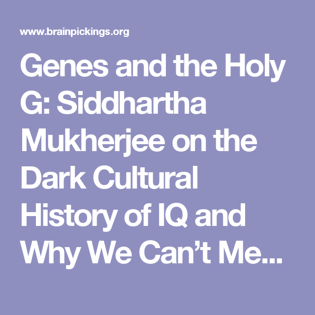 The Genetic Makeup Of An Organism Magnificent Genes And The Holy G Siddhartha Mukherjee On The Dark Cultural 2018