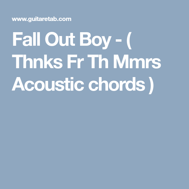 Fall Out Boy Thnks Fr Th Mmrs Acoustic Chords Somethings