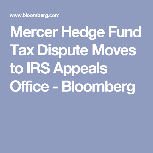 Mercer Hedge Fund Tax Dispute Moves To IRS Appeals Office