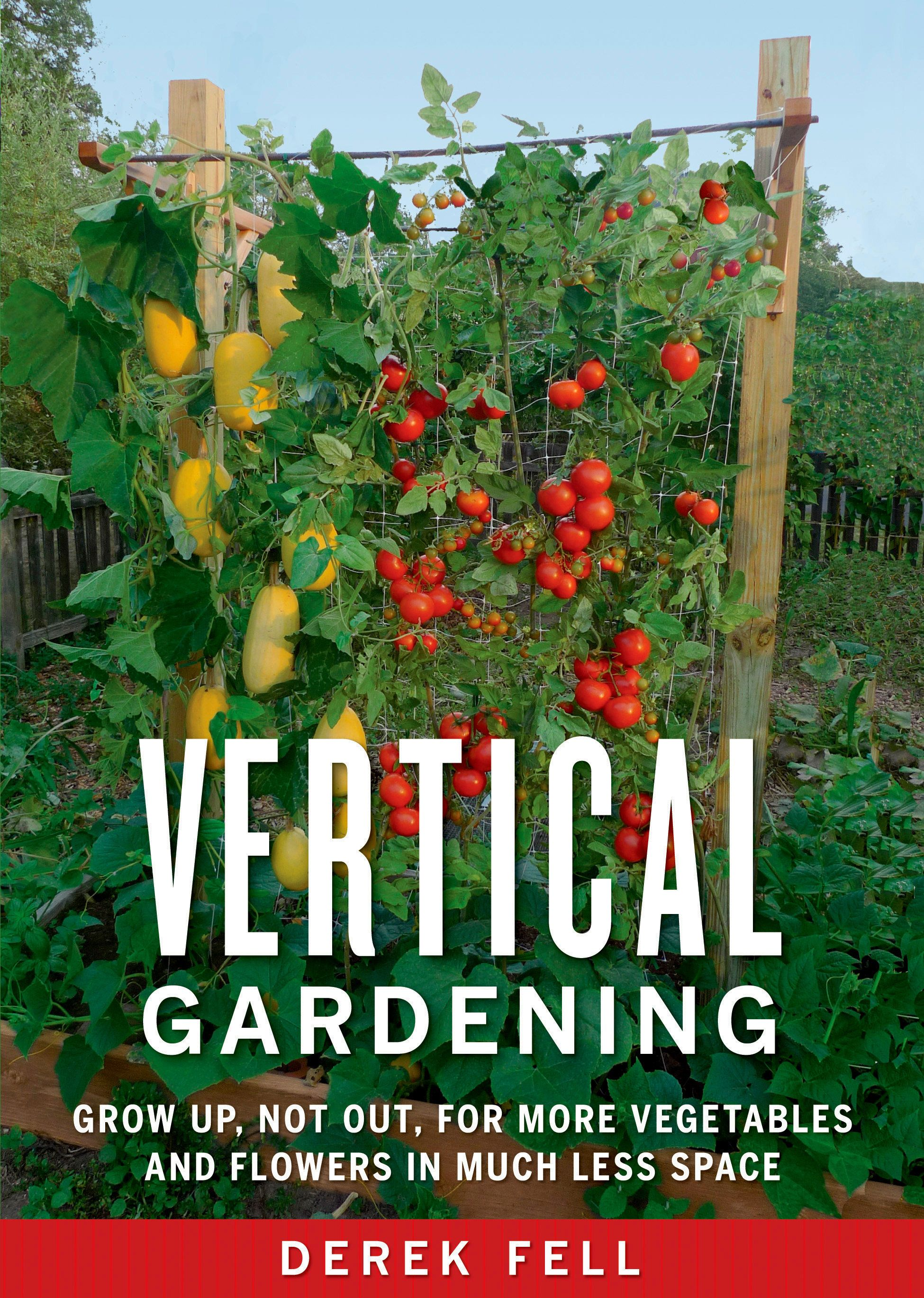Vertical Gardening : Grow Up, Not Out, for More Ve