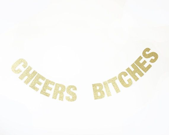Cheers Bitches Gold Glitter Banner   Gold Glitter Letters