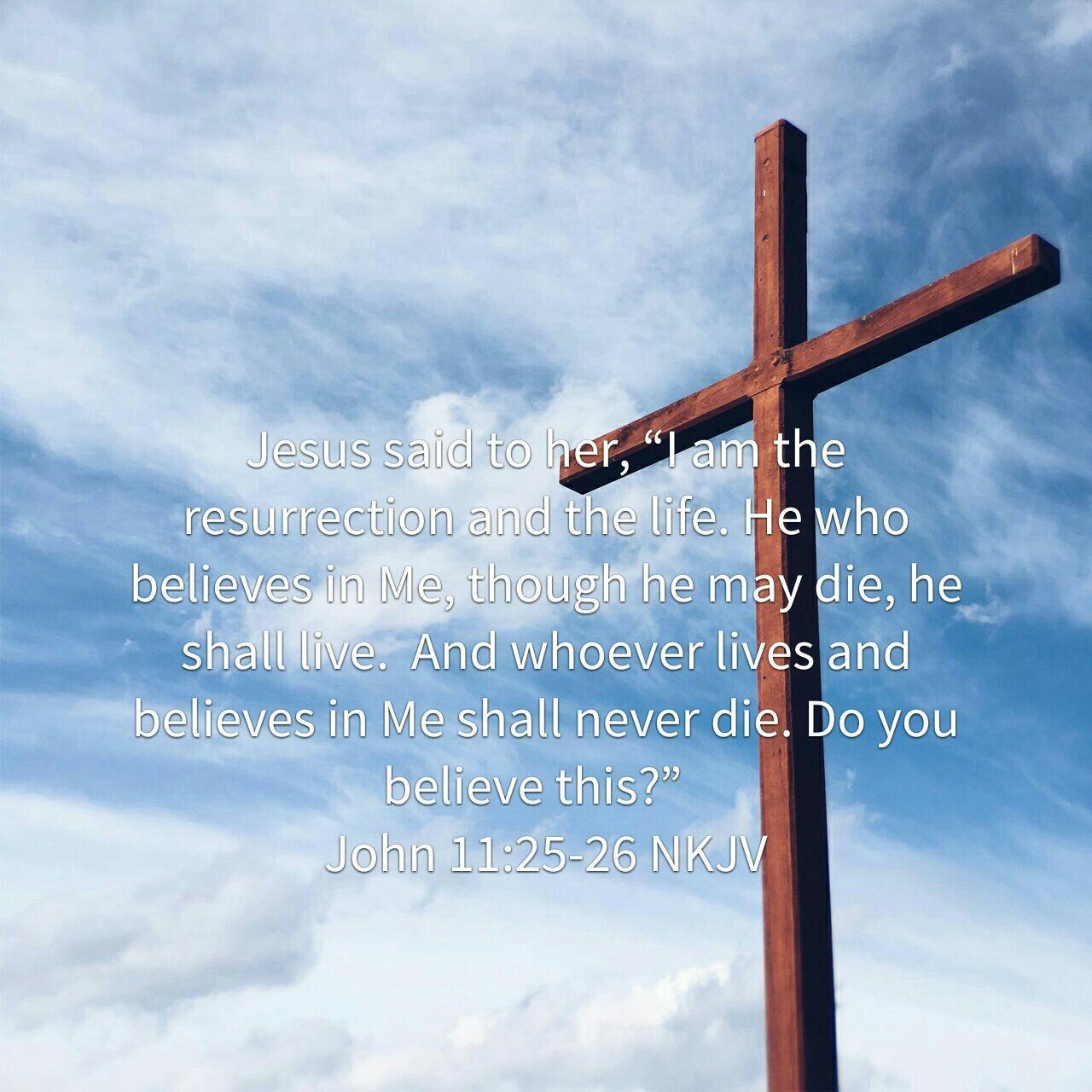 John 11:25-26 NKJV  YouVersion Holy Bible