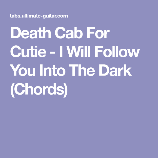 Death Cab For Cutie I Will Follow You Into The Dark Chords