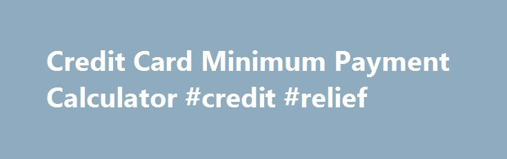Credit Card Minimum Payment Calculator #credit #relief    debt - credit card payment calculator
