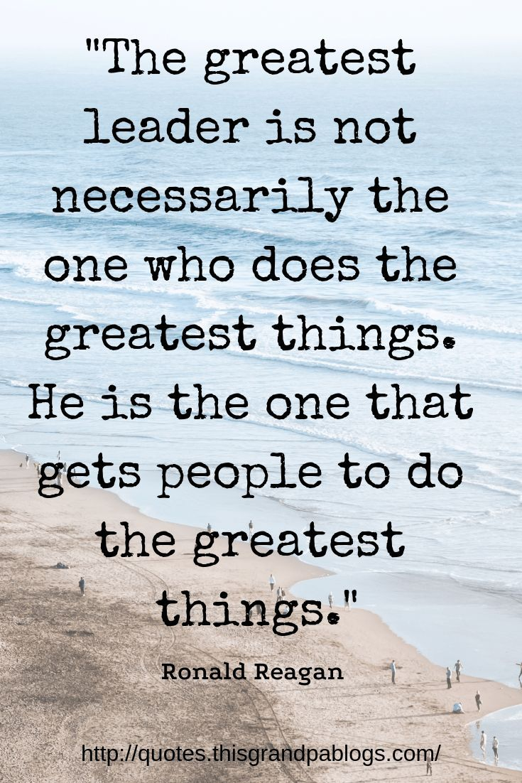 The greatest leader is not necessarily the one who does ... -Ronald Reagan