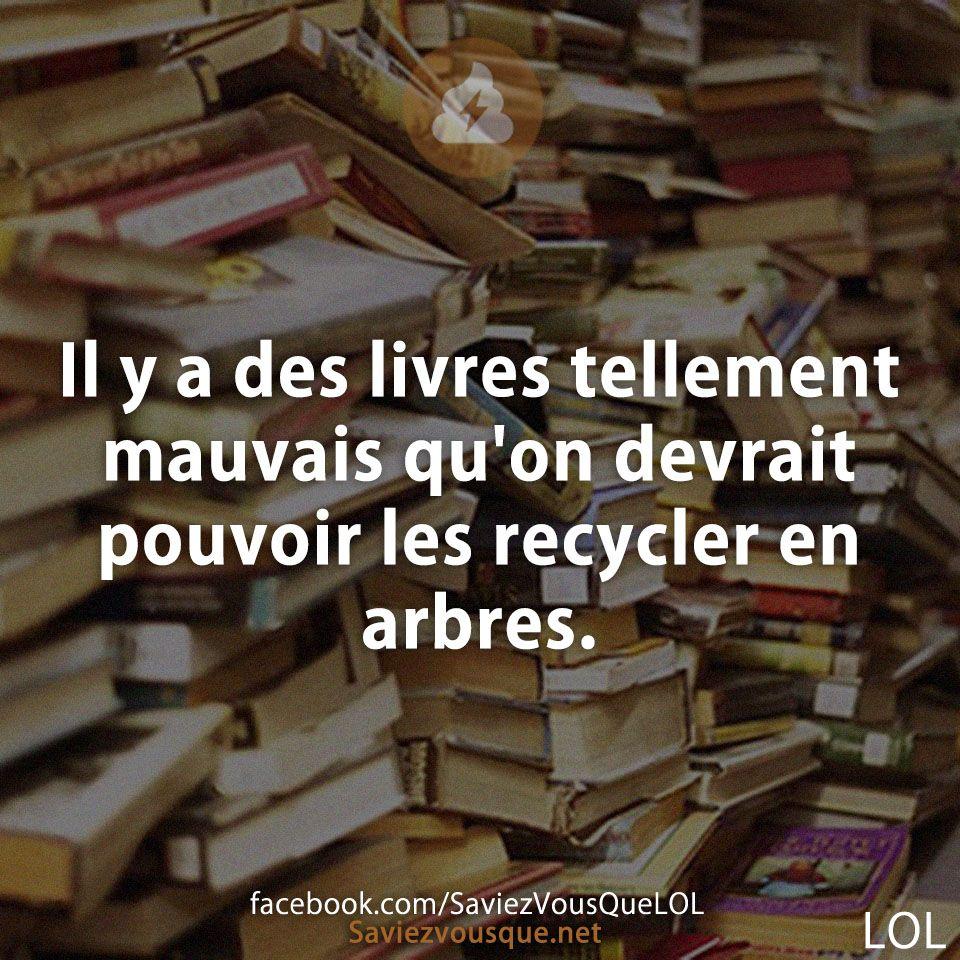 il y a des livres tellement mauvais qu 39 on devrait pouvoir les recycler en arbres saviez vous. Black Bedroom Furniture Sets. Home Design Ideas