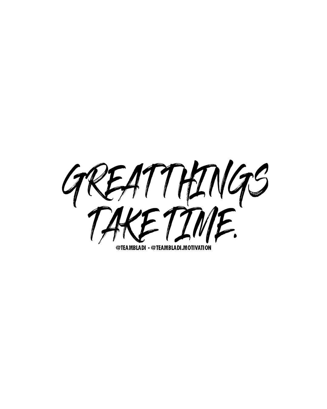 Great things take time!. #motivation #quotes #