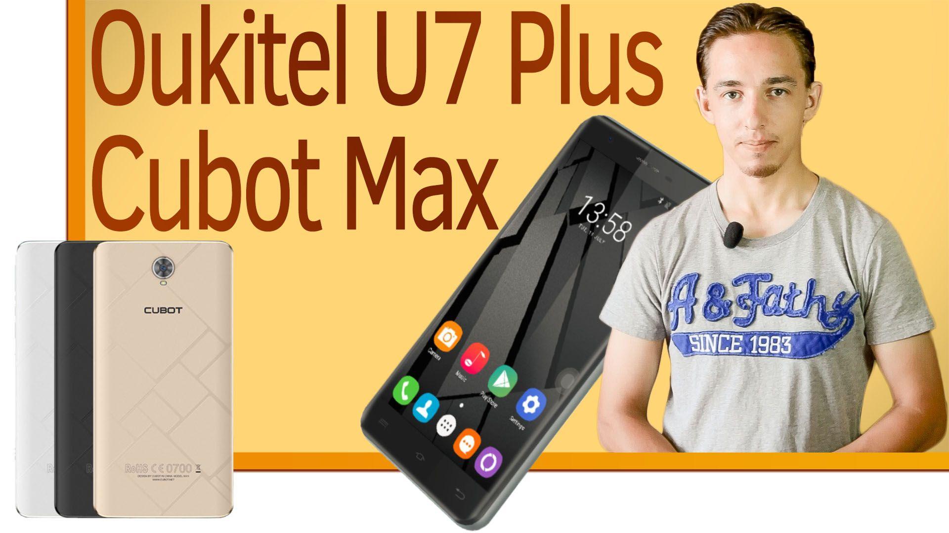 видео -https://www.youtube.com/watch?v=6ryrVEeGarY  обзор спецификаций новинок китая Oukitel U7 Plus  Cubot Max  19 августа 2016