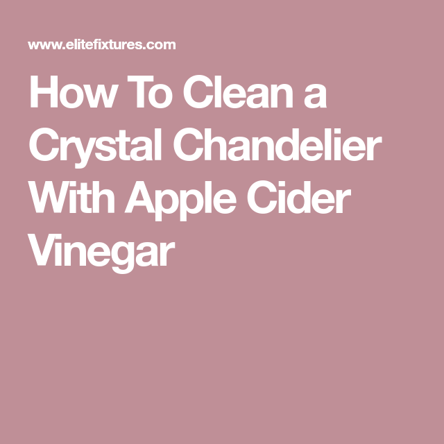 How To Clean A Crystal Chandelier With Apple Cider Vinegar