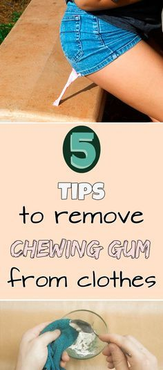 5 Tips To Remove Chewing Gum From Clothes Chewing Gum Remove Gum From Clothes Gum Removal