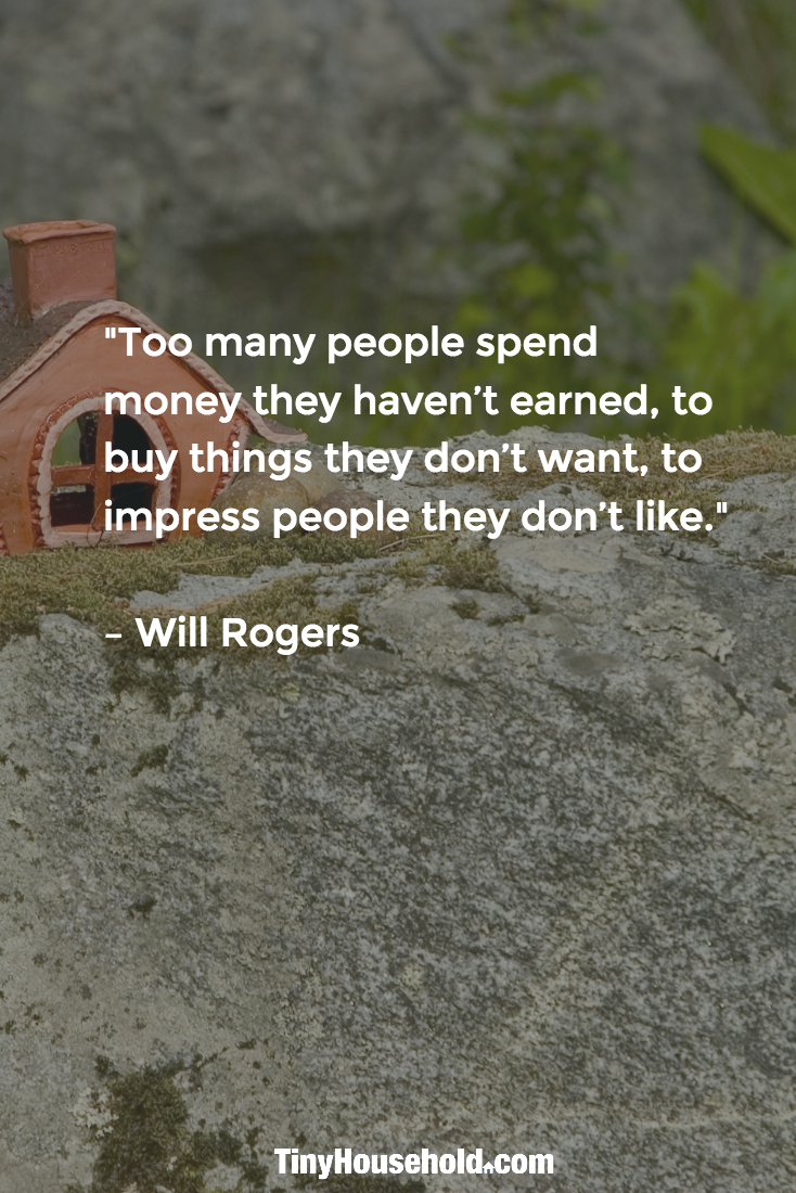 "Quotes About Houses Tiny House Quote ""Too Many People Spend Money The Haven't Earned"