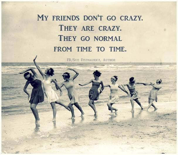 My Girls Crazy Friends Friends Quotes Girlfriend Quotes