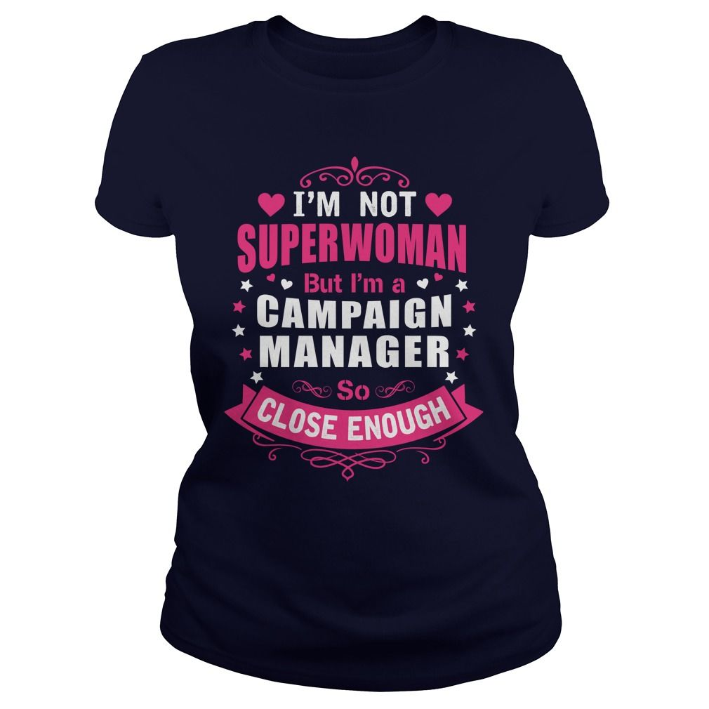 CAMPAIGN MANAGER I'm Not Superwoman But I'm A So Close Enough T-Shirts, Hoodies…