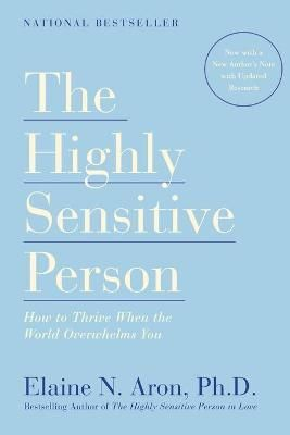 The Highly Sensitive Person: How to Thrive When the by Elaine N. Aron