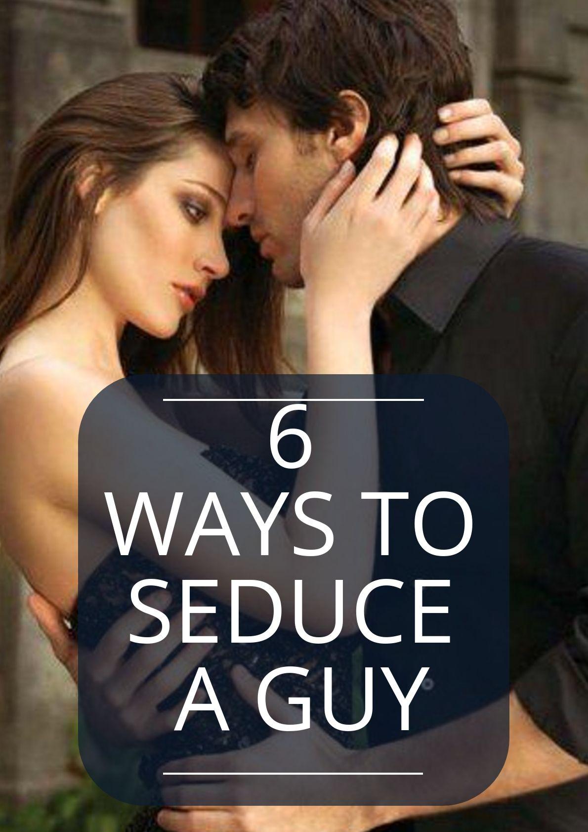 How to seduce a guy you like