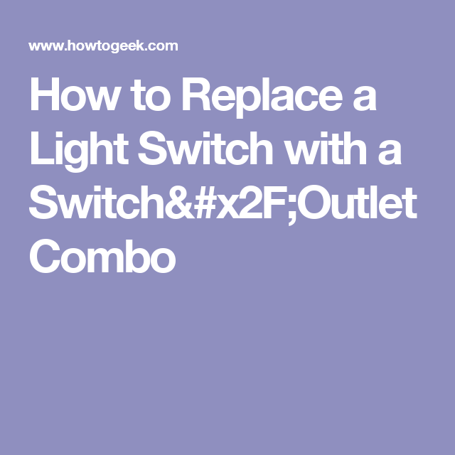 How to Replace a Light Switch with a Switch/Outlet Combo | Home ...