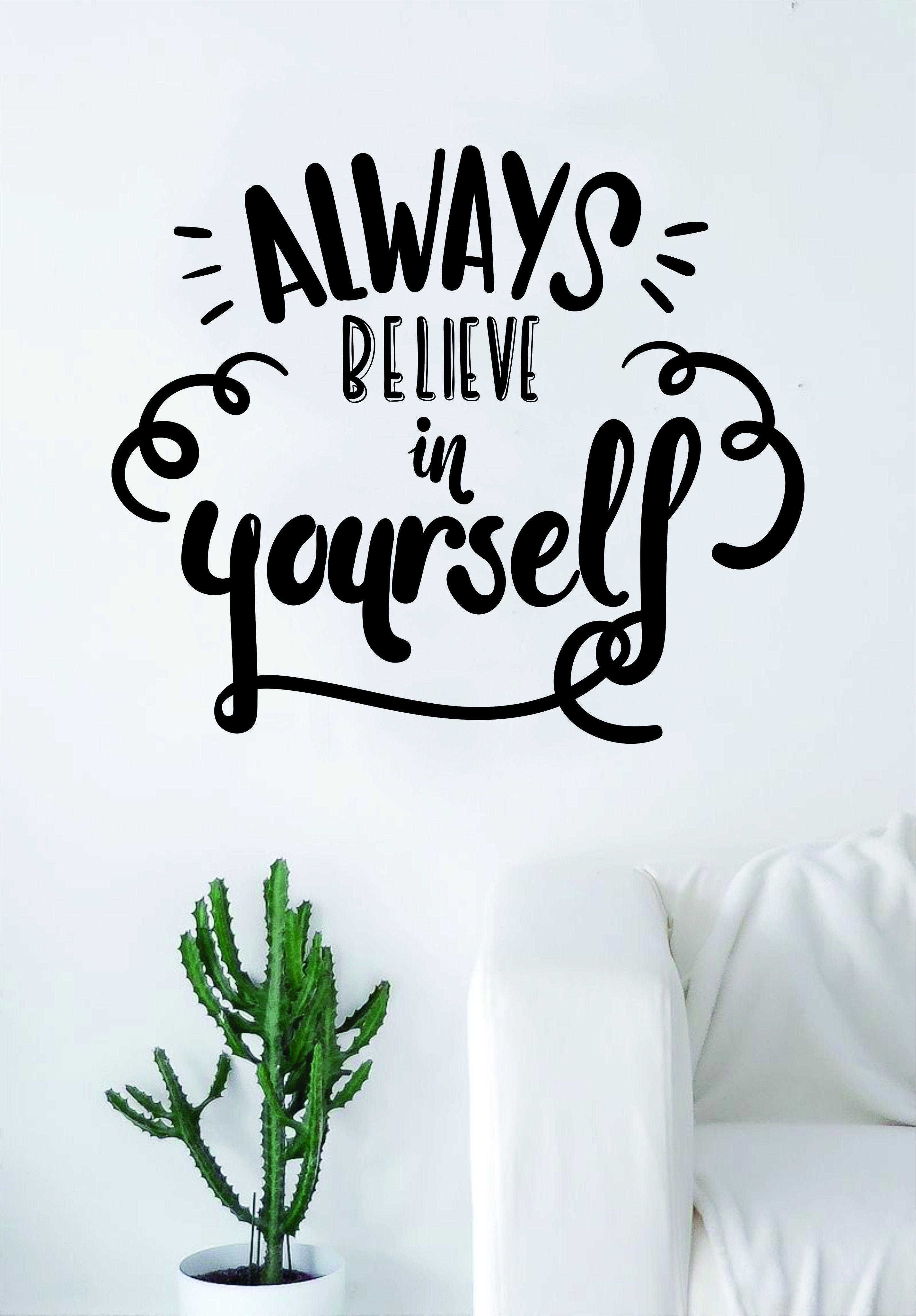 Always Believe In Yourself Quote Wall Decal Sticker Bedroom Living Room Art Vinyl Beautiful Inspirational Motiva In 2021 Wall Quotes Bedroom Wall Quotes Bedroom Quotes Rooms and random thoughts
