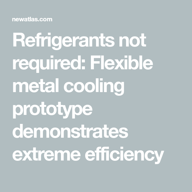 Refrigerants Not Required Flexible Metal Cooling Prototype
