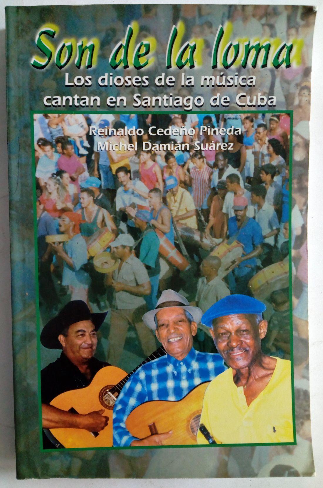 Son de la loma. Los dioses de la música cubana cantan en Santiago de Cuba, de Reinaldo Cedeño Pineda y Michel Damián Suárez - Librería Ofisierra