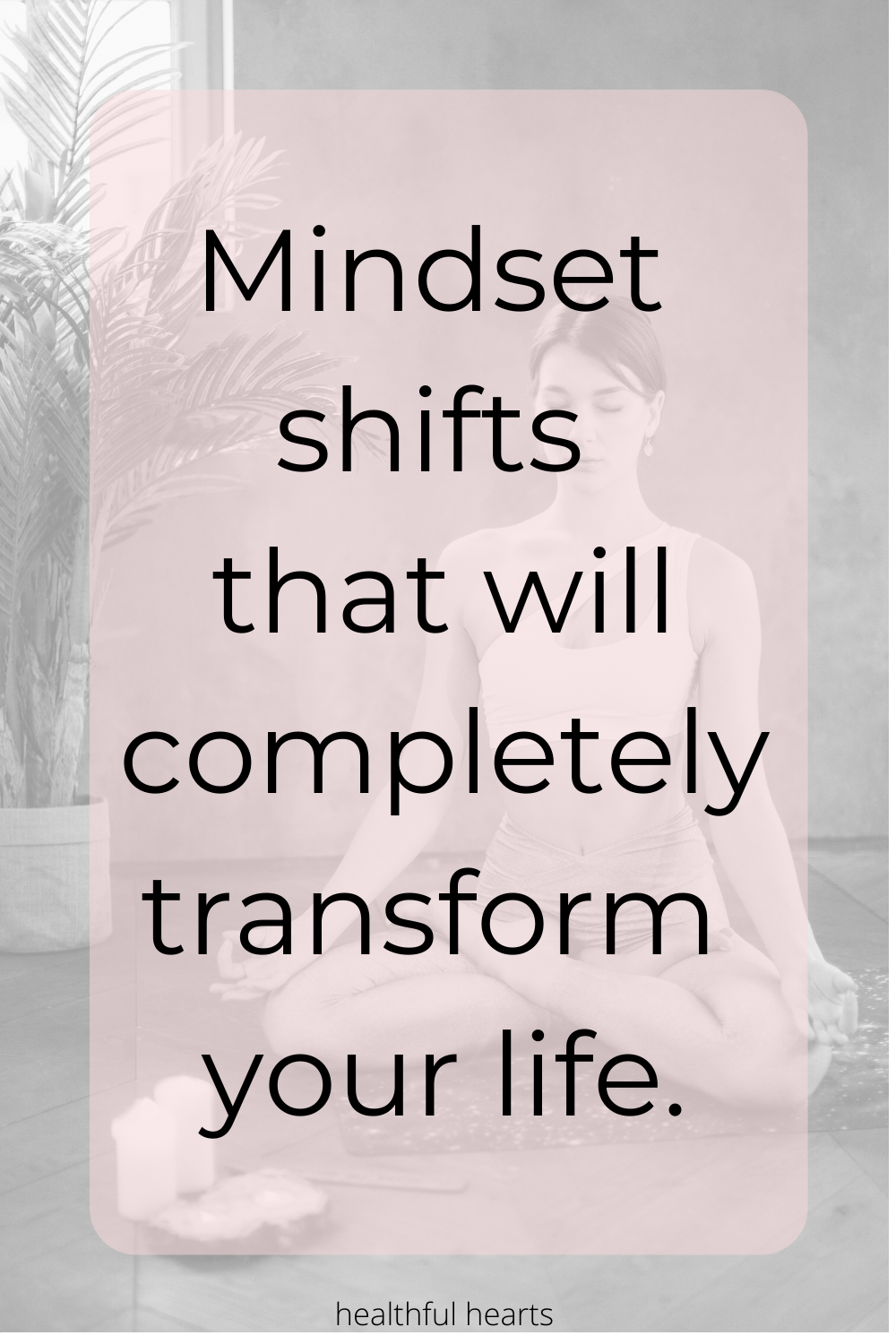 Mindset Shifts That Will Completely Transform Your Life
