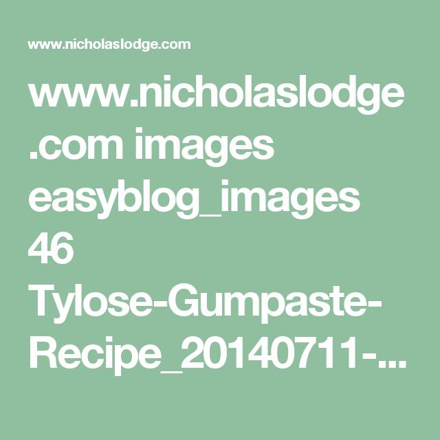 www.nicholaslodge.com images easyblog_images 46 Tylose-Gumpaste-Recipe_20140711-012022_1.pdf