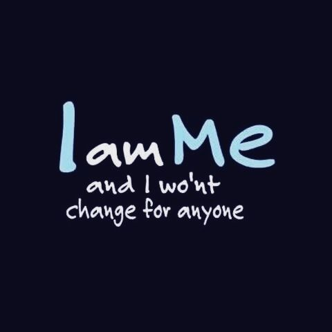 I Am Me And I Wont Change For Anyone 3 1 Related