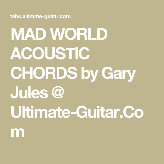MAD WORLD ACOUSTIC CHORDS by Gary Jules @ Ultimate-Guitar.Com ...