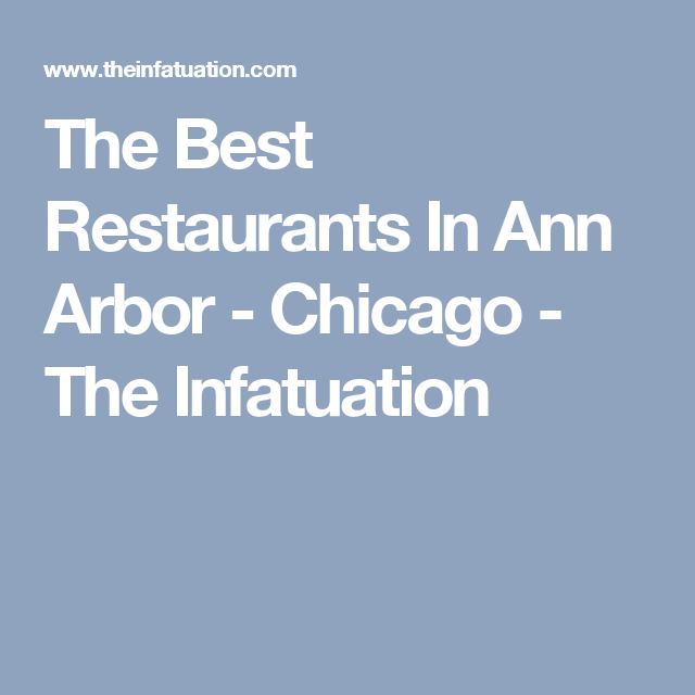 The Best Restaurants In Ann Arbor Chicago Infatuation