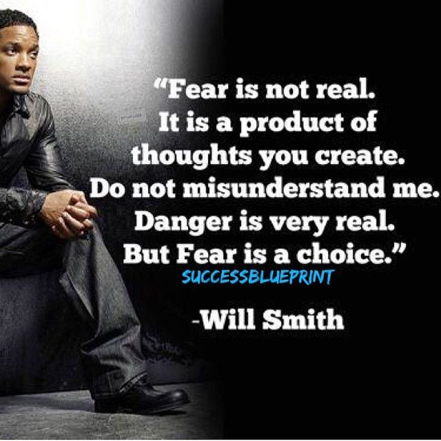 Danger Is Very Real, But Fear Is A Choice.   Will Smith